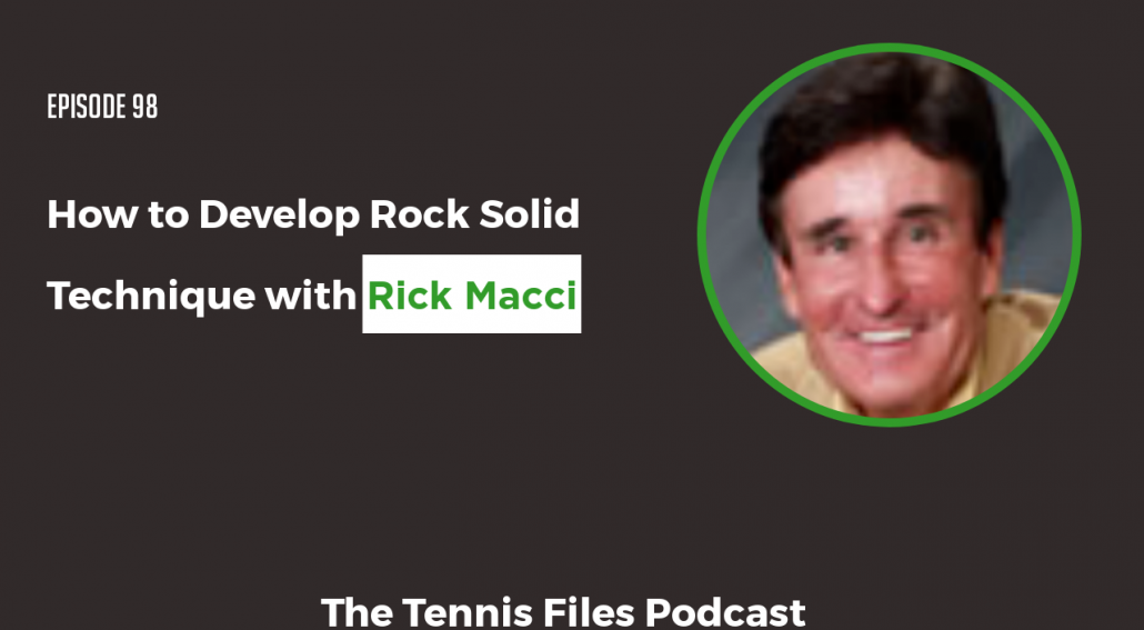 TFP 098: Rick Macci — How to Develop Rock Solid Technique - Tennis Files