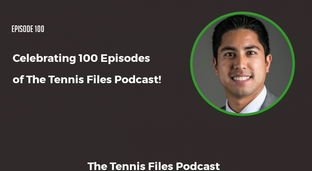 TFP 100: [Special Edition] Celebrating 100 Episodes of The Tennis Files Podcast!