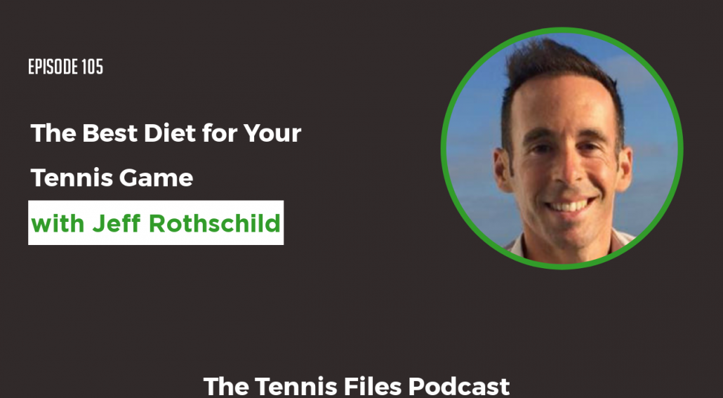 TFP 105 - The Best Diet for Your Tennis Game Jeff Rothschild