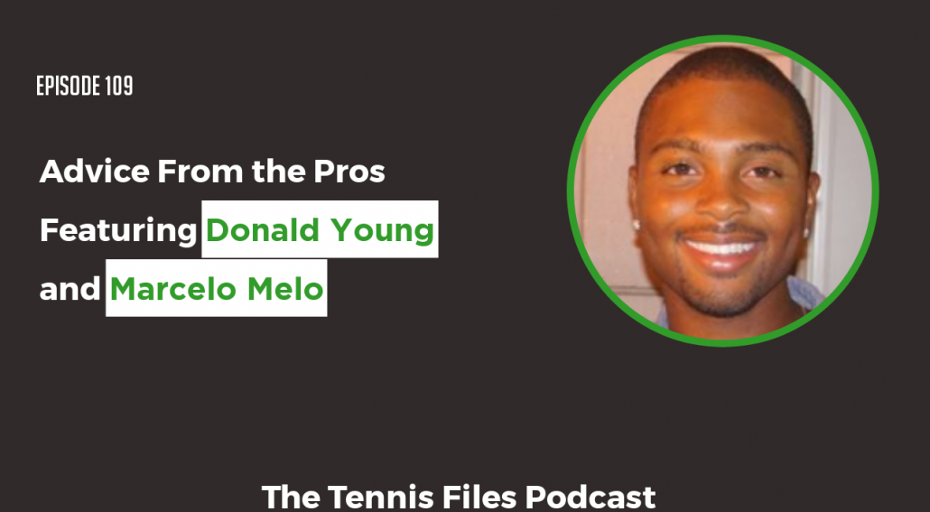 TFP 109 - Advice From the Pros Featuring Donald Young and Marcelo Melo