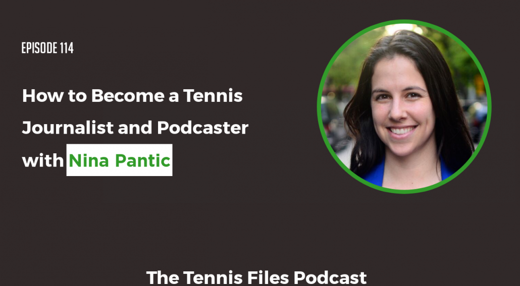Episode 114 - How to Become a Tennis Journalist and Podcaster with Nina Pantic