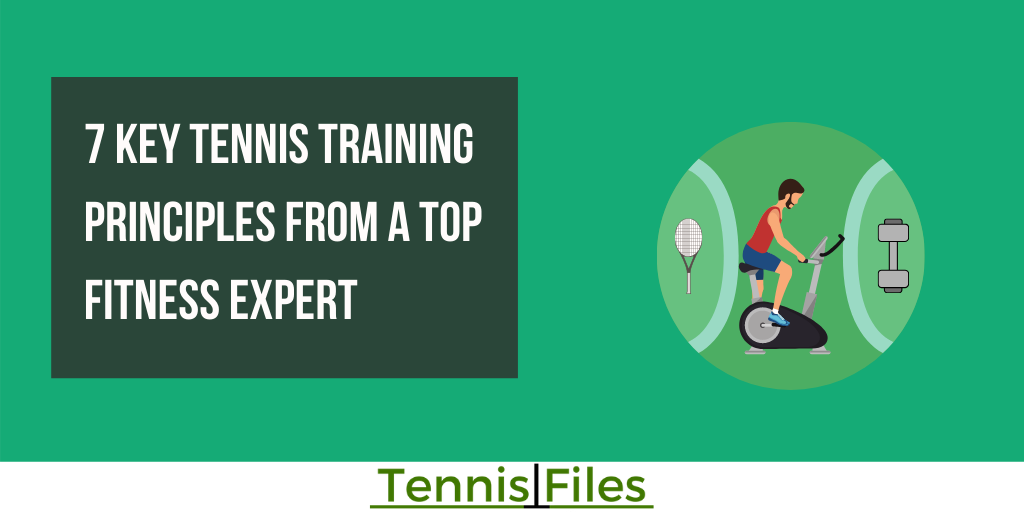 7 Key Tennis Training Principles from a Top Fitness Expert