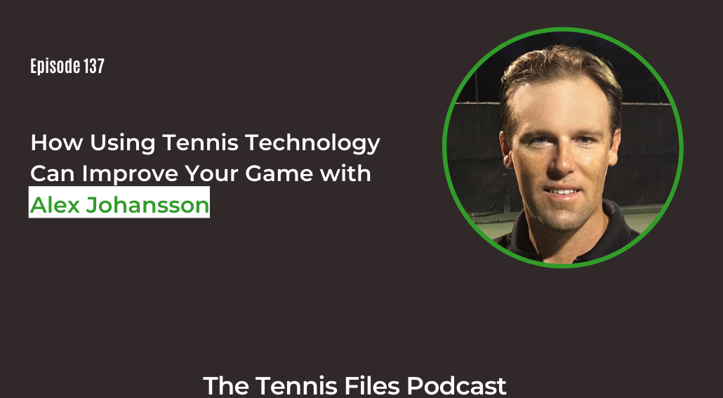 FB TFP 137_ How Using Tennis Technology Can Improve Your Game with Alex Johansson
