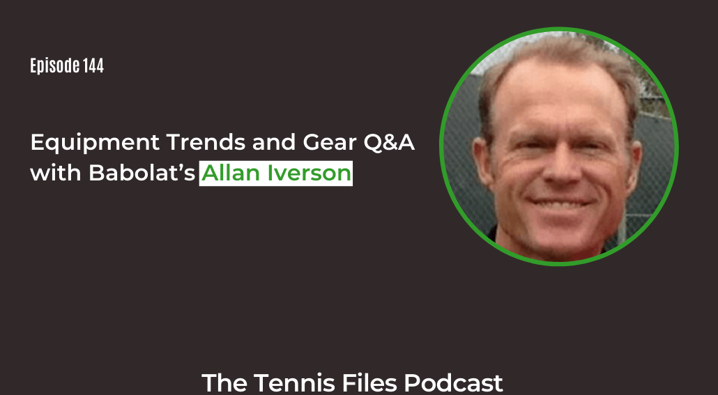 FB TFP 144_ Equipment Trends and Gear Q&A with Babolat's Allan Iverson