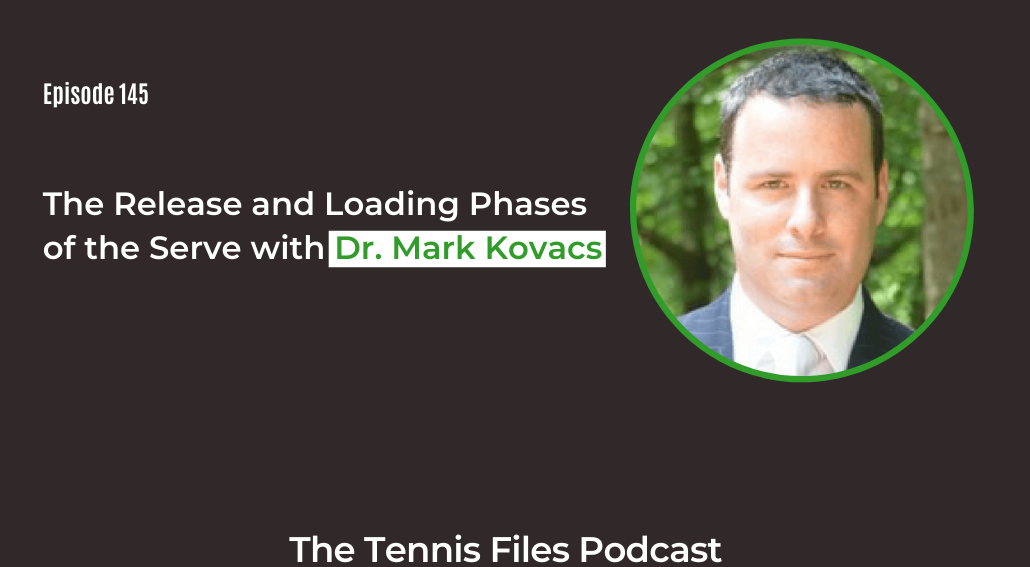 FB TFP 145_ The Release and Loading Phases of the Serve with Dr. Mark Kovacs
