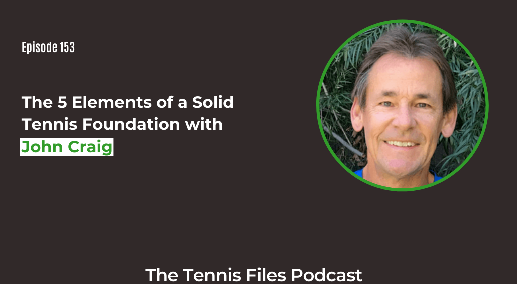 FB TFP 153_ The 5 Elements of a Solid Tennis Foundation with John Craig