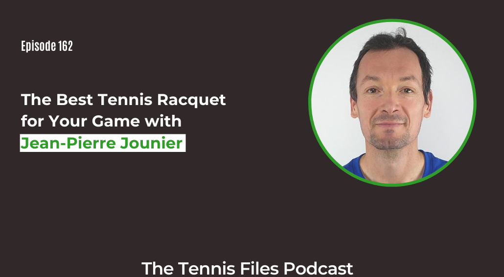 FB TFP 162_ The Best Tennis Racquet for Your Game with Jean-Pierre Jounier