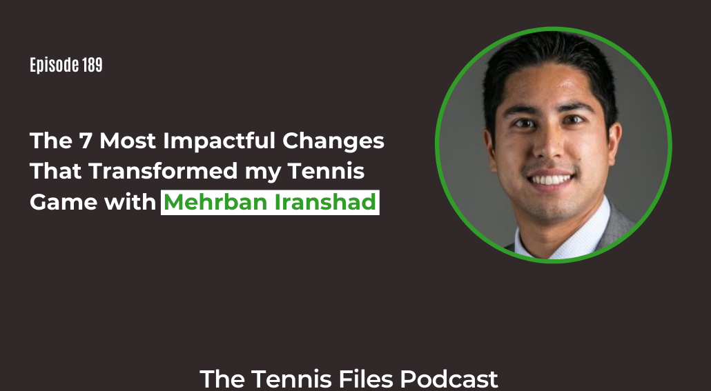 FB TFP 189_ The 7 Most Impactful Changes That Transformed my Tennis Game
