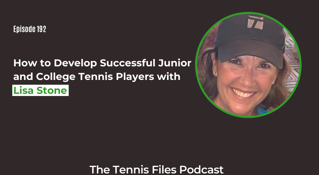 FB TFP 192_ How to Develop Successful Junior and College Tennis Players with Lisa Stone