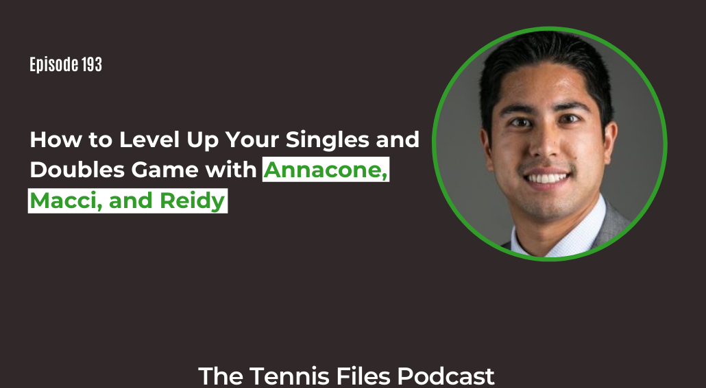 FB TFP 193_ How to Level Up Your Singles and Doubles Game with Annacone, Macci, and Reidy