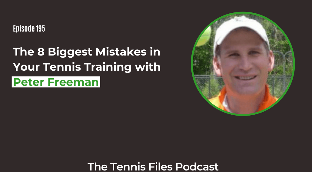 FB TFP 195_ The 8 Biggest Mistakes in Your Tennis Training with Peter Freeman