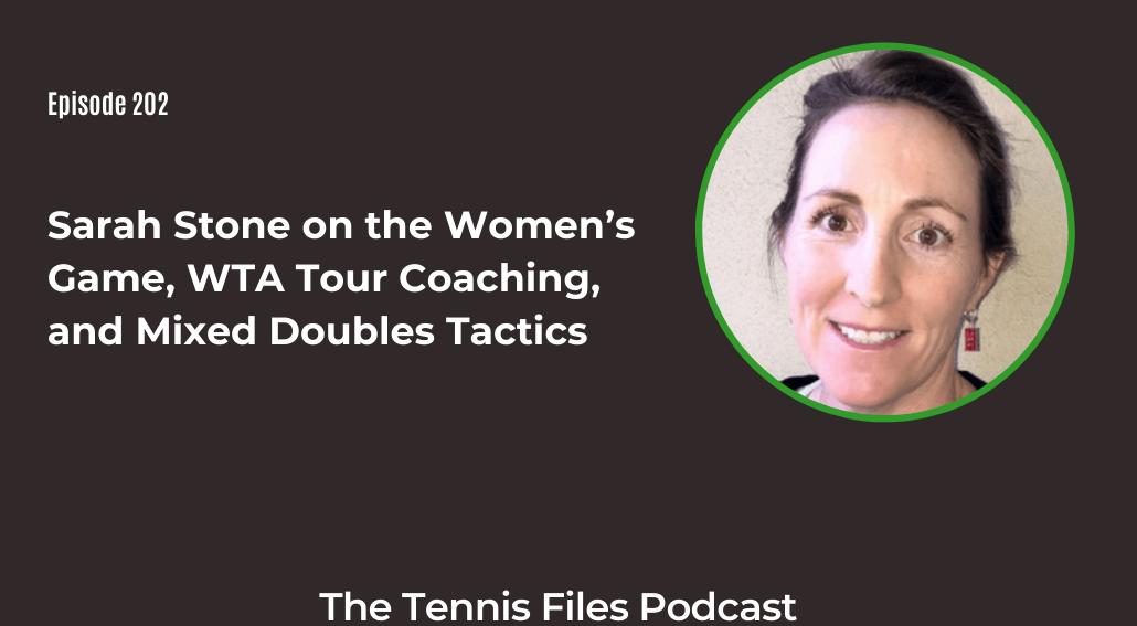 FB TFP 202 Sarah Stone on the Women's Game, WTA Tour Coaching, and Mixed Doubles Tactics