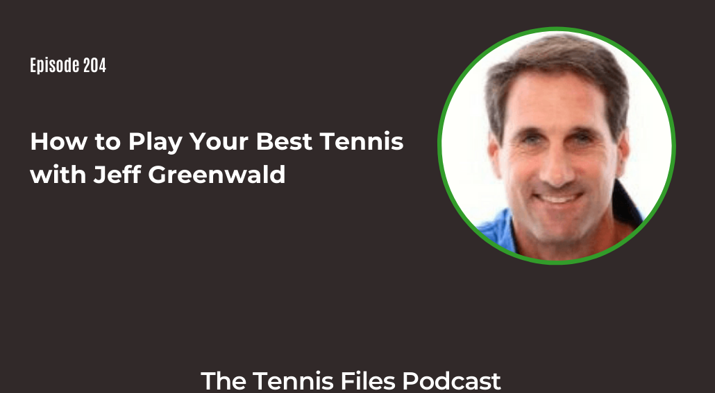 FB TFP 204_ How to Play Your Best Tennis with Jeff Greenwald