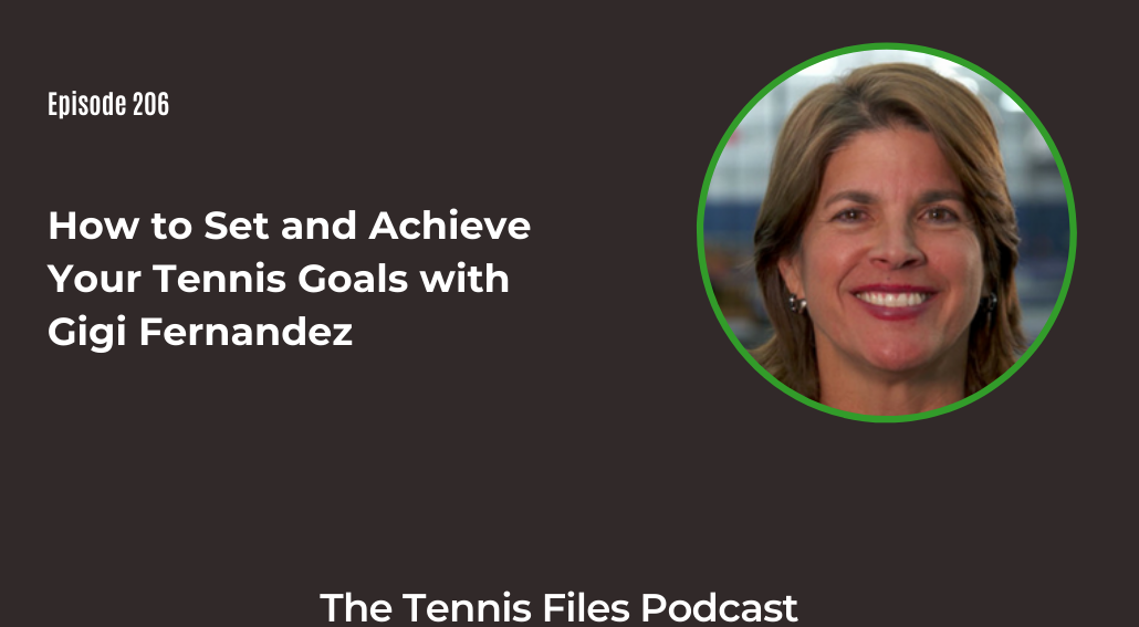 FB TFP 206_ How to Set and Achieve Your Tennis Goals with Gigi Fernandez