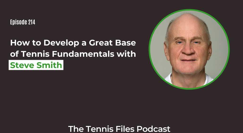 FB TFP 214 How to Develop a Great Base of Tennis Fundamentals with Steve Smith
