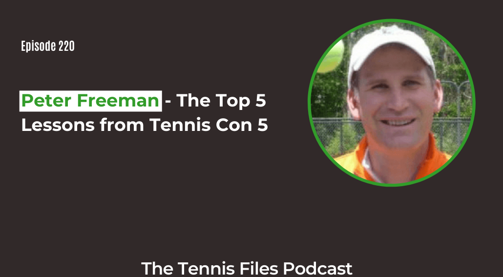 FB TFP 220_ Peter Freeman - The Top 5 Lessons from Tennis Con 5